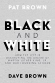 Black and White: How the Left Is Destroying the Dream of Martin Luther King, Jr. and Our Founding Fathers