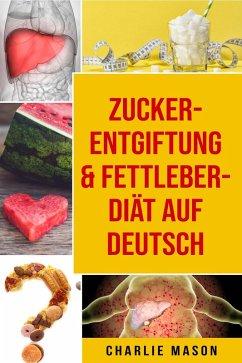 Zucker-Entgiftung & Fettleber-Diät Auf Deutsch (eBook, ePUB) - Mason, Charlie