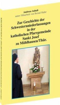 Zur Geschichte der Schwesternniederlassungen in der katholischen Pfarrgemeinde Sankt Josef zu Mühlhausen/Thür. - Anhalt, Andreas