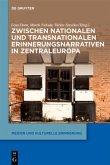 Zwischen nationalen und transnationalen Erinnerungsnarrativen in Zentraleuropa