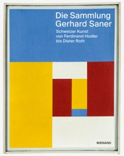 Die Sammlung Gerhard Saner. Schweizer Kunst von Ferdinand Hodler bis Dieter Roth