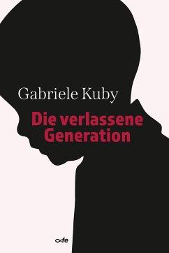 Die verlassene Generation - Kuby, Gabriele