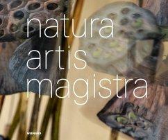 Natura Artis Magistra. Naturmaterialien in der zeitgenössischen Kunst - Artaker, Anna; Grönert, Alexander; Ausländer, Rose
