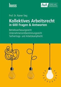 Kollektives Arbeitsrecht in 600 Fragen & Antworten - Sieg, Rainer