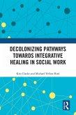 Decolonizing Pathways towards Integrative Healing in Social Work (eBook, ePUB)