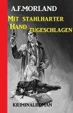 Mit stahlharter Hand zugeschlagen: Kriminalroman (eBook, ePUB)