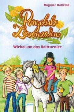 Wirbel um das Reitturnier / Ponyclub Löwenzahn Bd.1 (Mängelexemplar) - Hoßfeld, Dagmar