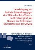 Unterbringung und ärztliche Behandlung gegen den Willen des Betroffenen - ein Rechtsvergleich der Normen des Zivilrechts in Deutschland und der Schweiz