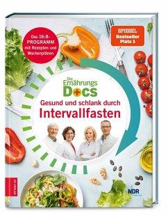 Die Ernährungs-Docs - Gesund und schlank durch Intervallfasten - Die Ernährungs-Docs - Gesund und schlank durch Intervallfasten