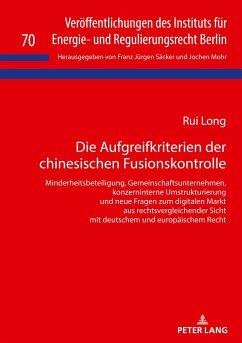 Die Aufgreifkriterien der chinesischen Fusionskontrolle - Long, Rui