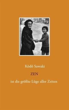Zen ist die größte Lüge aller Zeiten (eBook, ePUB) - Sawaki, Kôdô