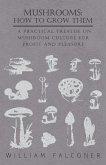 Mushrooms: How to Grow Them - A Practical Treatise on Mushroom Culture for Profit and Pleasure (eBook, ePUB)