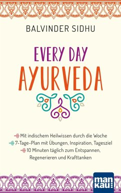 Every Day Ayurveda. Mit indischem Heilwissen durch die Woche (eBook, PDF) - Sidhu, Balvinder