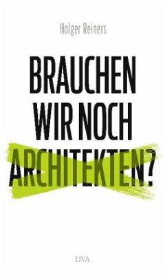 Brauchen wir noch Architekten? (Mängelexemplar) - Reiners, Holger