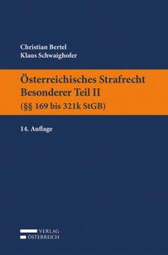 Österreichisches Strafrecht. Besonderer Teil II (§§ 169 bis 321k StGB) - Bertel, Christian;Schwaighofer, Klaus