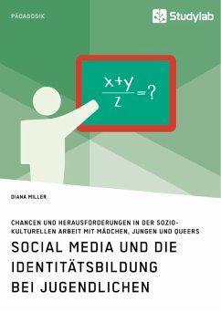 Social Media und die Identitätsbildung bei Jugendlichen. Chancen und Herausforderungen in der soziokulturellen Arbeit mit Mädchen, Jungen und Queers (eBook, ePUB)
