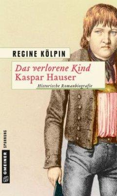 Das verlorene Kind - Kaspar Hauser (Mängelexemplar) - Kölpin, Regine