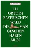 111 Orte im Bayerischen Wald, die man gesehen haben muss (Mängelexemplar)