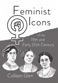 Feminist Icons of the 19th and Early 20th Century (eBook, ePUB)