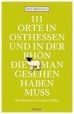 111 Orte in Osthessen und in der Rhön, die man gesehen haben muss (Mängelexemplar)