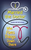 I Married the Doctor Who Fixes Things Down There (eBook, ePUB)