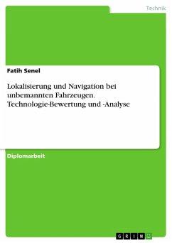 Lokalisierung und Navigation bei unbemannten Fahrzeugen. Technologie-Bewertung und -Analyse (eBook, PDF)
