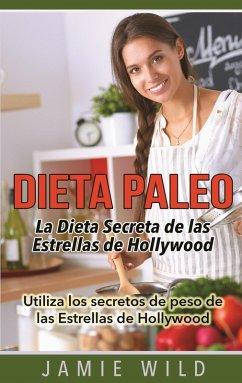 Dieta Paleo - La Dieta Secreta de las Estrellas de Hollywood (eBook, ePUB)