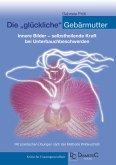 """Die """"glückliche"""" Gebärmutter: Innere Bilder - selbstheilende Kraft bei Unterbauchbeschwerden (eBook, ePUB)"""