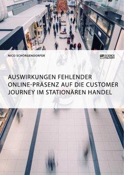 Auswirkungen fehlender Online-Präsenz auf die Customer Journey im stationären Handel (eBook, PDF) - Schörgendorfer, Nico