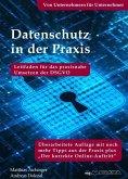 Datenschutz in der Praxis: Leitfaden für das praxisnahe Umsetzen der DSGVO. Von Unternehmern für Unternehmer