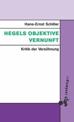 Hegels objektive Vernunft (eBook, PDF) - Schiller, Hans-Ernst