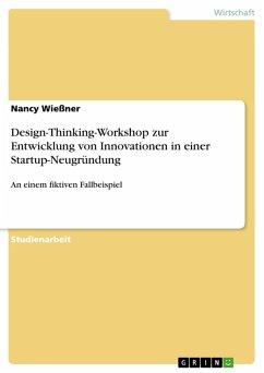 Design-Thinking-Workshop zur Entwicklung von Innovationen in einer Startup-Neugründung (eBook, PDF) - Wießner, Nancy