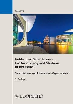 Politisches Grundwissen für Ausbildung und Studium in der Polizei (eBook, PDF) - Wawer, Christoph