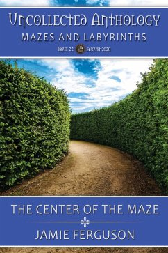 The Center of the Maze (Uncollected Anthology, #22)