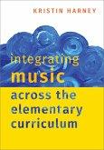 Integrating Music Across the Elementary Curriculum (eBook, ePUB)