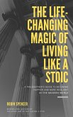 The Life-Changing Magic of Living Like a Stoic: A Philosopher's Guide to Becoming Happier and More Resilient in the Modern World (eBook, ePUB)