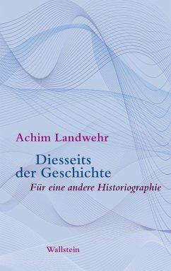 Diesseits der Geschichte (eBook, ePUB) - Landwehr, Achim