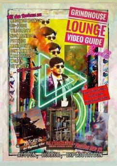 Grindhouse Lounge: Video Guide - Band 3 - Euer Filmführer durch den Videowahnsinn / Mit den Reviews zu Tot und Begraben, Der Prinzipal, The Hitcher, Conquest, Jason Lebt, City Wolf 2, Karate Tiger 9 ... und vielen mehr