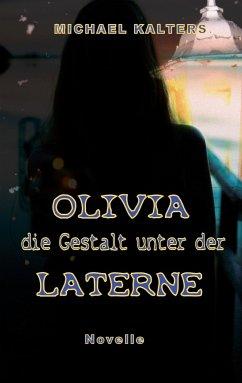 Olivia - die Gestalt unter der Laterne - Kalters, Michael