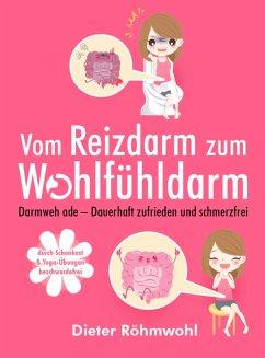 Vom Reizdarm zum Wohlfühldarm (eBook, ePUB) - Röhmwohl, Dieter