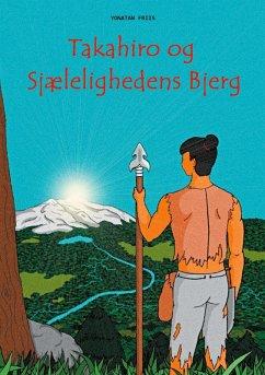 Takahiro og Sjælelighedens Bjerg (eBook, ePUB) - Friis, Yonatan