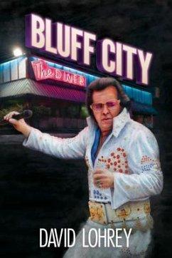Bluff City (eBook, ePUB) - Lohrey, David