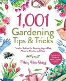 1,001 Gardening Tips & Tricks: Timeless Advice for Growing Vegetables, Flowers, Shrubs, and More