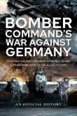 Bomber Command's War Against Germany: Planning the Raf's Bombing Offensive in WWII and Its Contribution to the Allied Victory