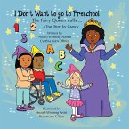 I Don't Want to go to Preschool The Fairy Queen Calls... a True Story by Granny