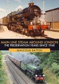 Main Line Steam Around London: The Preservation Years Since 1968