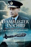 Dambuster-In-Chief: The Life of Air Chief Marshal Sir Ralph Cochrane