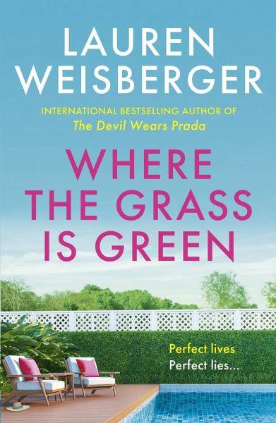 Where the Grass Is Green - Weisberger, Lauren