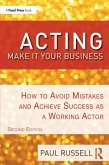Acting: Make It Your Business: How to Avoid Mistakes and Achieve Success as a Working Actor