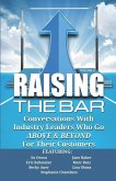Raising the Bar Volume 4: Conversations with Industry Leaders Who Go ABOVE & BEYOND For Their Customers